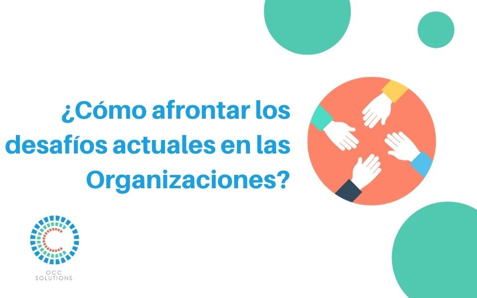 ¿Cómo afrontar los desafíos actuales en las Organizaciones?